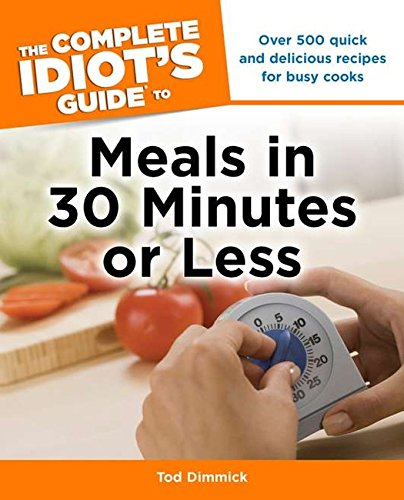 Download The Complete Idiot's Guide to Meals In 30 Minutes or Less ebook