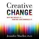 Creative Change: Why We Resist It...How We Can Embrace It | Jennifer Mueller