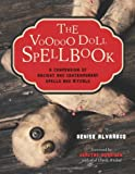 The Voodoo Doll Spellbook: A Compendium of Ancient and Contemporary Spells and Rituals