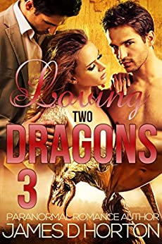 Loving Two Dragons (Awakening Cycle Part 3) by [Horton, James D]