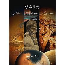 Mars - La vie, l'histoire, la guerre (French Edition)
