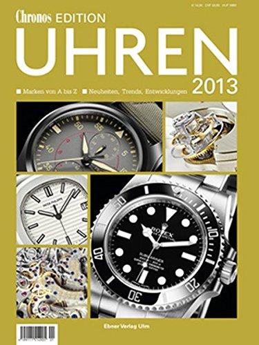 Chronos Edition Uhren 2013: Marken von A-Z Neuheiten, Trends, entwicklungen (Marken Az)