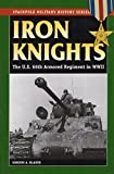 Iron Knights: The U.S. 66th Armored Regiment in World War II (Stackpole Military History Series) by Gordon A. Blaker (2008-02-12)
