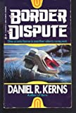 Border Dispute, Daniel R. Kerns, 0441000339