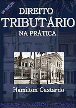 Direito Tributário na Prática - 4a. Edição 2017 por [Castardo, Hamilton]