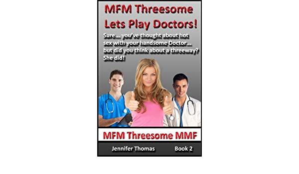 Mfm Threesome Lets Play Doctors Sure Youve Thought About Hot Sex With Your Handsome Doctor But Did You Think About A Three Way She Did