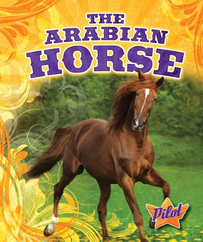 Arabian Horse Breeds - The Arabian Horse (Pilot Books: Horse Breed Roundup)
