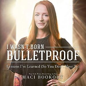 Download audiobook I Wasn't Born Bulletproof: Lessons I've Learned