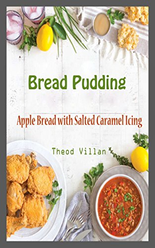 Caramel Bread Pudding - Bread Pudding: Apple Bread with Salted Caramel Icing