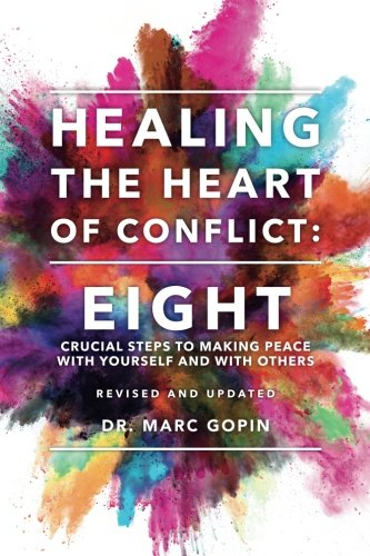 Healing The Heart Of Conflict: Eight Crucial Steps To Making Peace With Yourself And With Others Revised And Updated