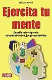 Ejercita tu mente: Desafía tu inteligencia con pasatiempos, juegos y acertijos (Divulgacion) (Spanish Edition)