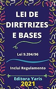 Lei de Diretrizes e Bases – Lei 9.394/96 : Atualizada - 2021
