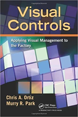 Visual Controls by Ortiz, Chris A., Park, Murry. (Productivity Press,2010)