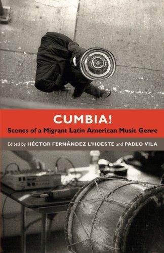 Read Online Cumbia!: Scenes of a Migrant Latin American Music Genre ebook
