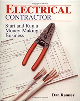 Electrical Contractor Start And Run A Money Making Business Dan Ramsey 9780830644674 Amazon Books