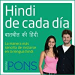 Hindi de cada día [Everyday Hindi]: La manera más sencilla de iniciarse en la lengua hindi    Pons Idiomas