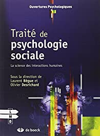 Traité de psychologie sociale : La science des interactions humaines par Laurent Bègue