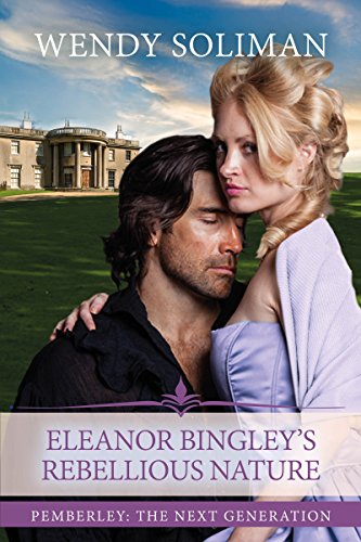 Eleanor Bingley's Rebellious Nature: A Pride and Prejudice Variation (Pemberley: The Next Generation Book 4)