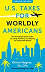 U.S. Taxes for Worldly Americans: The Traveling Expat's Guide to Living, Working, and Staying Tax Compliant Abroad (Updated for 2018)