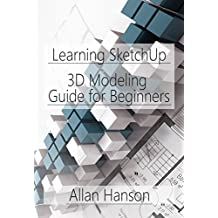 Learning SketchUp: A 3D Modeling Guide for Beginners