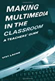 Making Multimedia in the Classroom : A Practical Guide, Lachs, Vivi, 0415216842