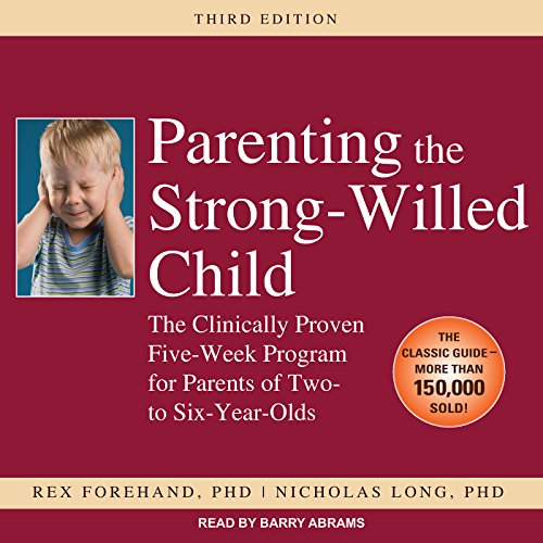 Parenting the Strong-Willed Child: The Clinically Proven Five-Week Program for Parents of Two- to Six-Year-Olds by Tantor Audio