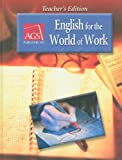 english for the world of work - ENGLISH FOR THE WORLD OF WORK TEACHERS EDITION (Ags English World of Work)