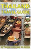 Thailand Travel Guide : 60 Things You need to know before traveling to Thailand (City & people, Getting around, Food & Drink, Shopping in Thailand, ... Identifying a Lady Boy in Thailand): Volume 1