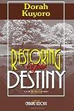 Restoring Your Destiny, Dorah Kuyoro, 1477613722