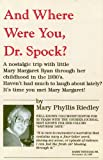 And Where Were You, Dr. Spock?, Mary P. Riedley, 0925928089