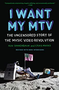 I Want My MTV: The Uncensored Story of the Music Video Revolution by [Tannenbaum, Rob, Marks, Craig]