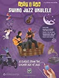 Just for Fun -- Swing Jazz Ukulele: 12 Swing Era Classics from the Golden Age of Jazz