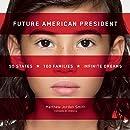 Future American President: 50 States, 100 Families, Infinite Dreams