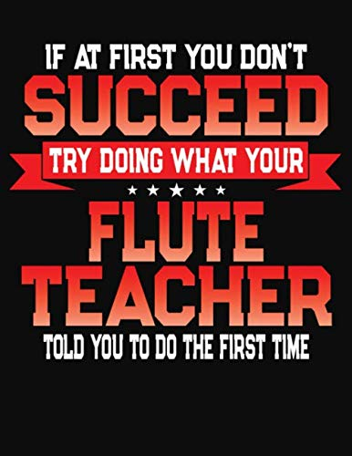 If At First You Don't Succeed Try Doing What Your Flute Teacher Told You To Do The First Time: College Ruled Composition Notebook Journal por J M Skinner