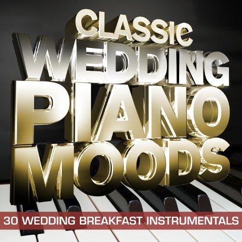 (Classic Wedding Piano Moods - 30 Wedding Breakfast Instrumentals)
