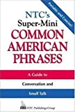 Common American Phrases : A Guide to Conversation and Small Talk, Spears, Richard A., 0844204587