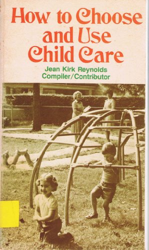 How to Choose and Use Child Care