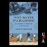 Not Quite Paradise: An American Sojourn in Sri Lanka | Adele Barker