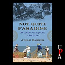 Not Quite Paradise: An American Sojourn in Sri Lanka Audiobook by Adele Barker Narrated by Adele Barker