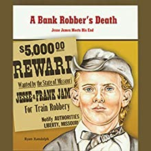 A Bank Robber's Death: Jesse James Meets His End: Great Moments in History Audiobook by Ryan P. Randolph Narrated by Ben Rameaka