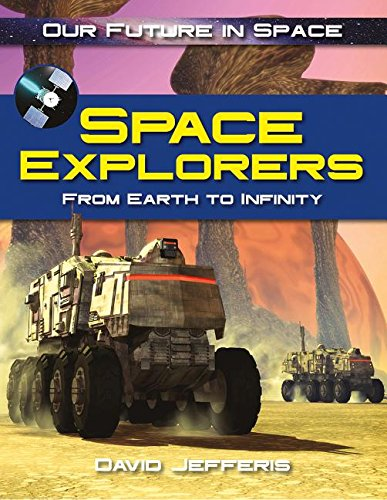 Space Explorers: From Earth to Infinity (Our Future in Space)