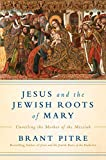 img - for Jesus and the Jewish Roots of Mary: Unveiling the Mother of the Messiah book / textbook / text book