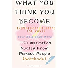What You Think You Become: Inspirational Journal for Women: Self Help Book with 100 Inspiration Quotes from Famous People (Notebook)