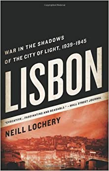 Lisbon: War in the Shadows of the City of Light, 1939-1945 by Neill Lochery (2012-10-30)