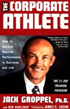 The Corporate Athlete, Jack L. Groppel and Jim Loehr, 0471409782