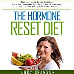 The Hormone Reset Diet: The Ultimate Guide to Heal Your Metabolism, Balance Your Hormones, and Lose up to 5 Pounds in 7 Days | Lucy Branson