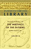 Ante-Nicene Christian Library: Translations of the Writings of the Fathers down to A.D. 325. Volume 18: The Writings of Quintus Sept. Flor. Tertullianus (Volume 3), Florens Quintus Septmius Tertullian, 0543972038