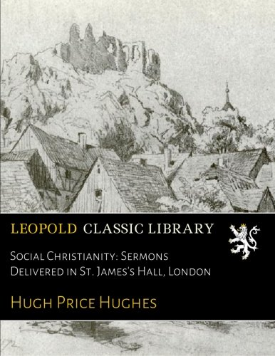 Social Christianity: Sermons Delivered in St. James's Hall, London PDF