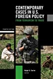img - for Contemporary Cases in U.S. Foreign Policy: From Terrorism to Trade by Ralph G Carter (2010-10-19) book / textbook / text book