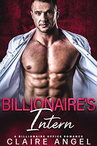 Billionaire's Intern: A Billionaire Office Romance (Hot Billionaires Book 3) (Office Women Hot)